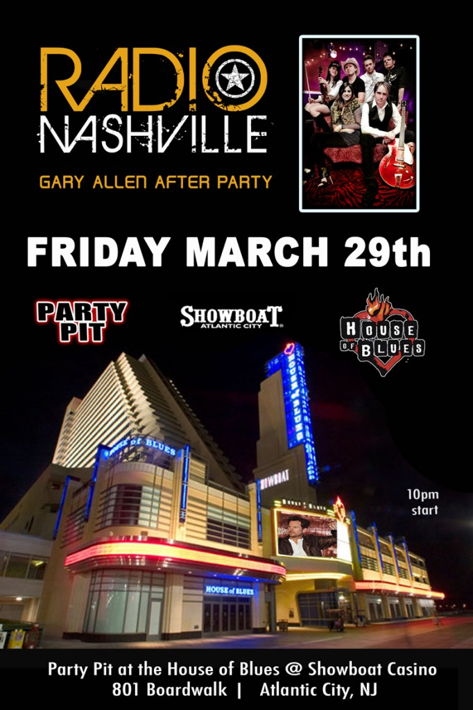 Friday, March 29th – Radio Nashville will play the Gary Allan after-party in the Party Pit outside House of Blues in Showboat Casino in Atlantic City, NJ